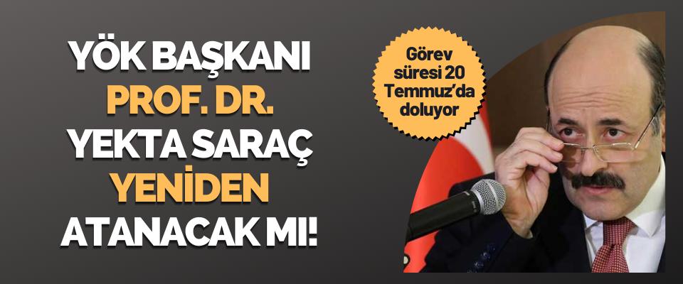 YÖK Başkanı Prof. Dr. Yekta Saraç Yeniden Atanacak mı!