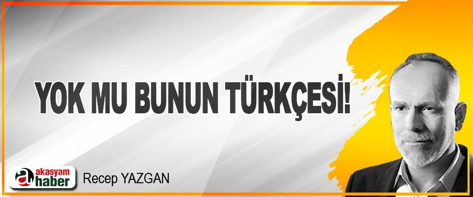 Yok mu Bunun Türkçesi!