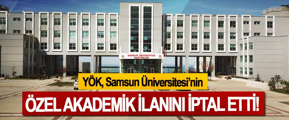 YÖK, Samsun Üniversitesi'nin Özel akademik ilanını iptal etti!