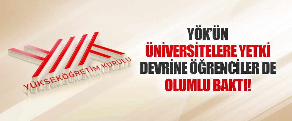 YÖK'ün Üniversitelere Yetki Devrine Öğrenciler de Olumlu Baktı!
