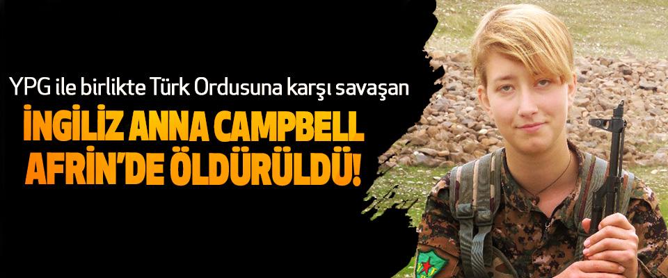 YPG ile birlikte Türk Ordusuna karşı savaşan İngiliz Anna Campbell Afrin'de öldürüldü!