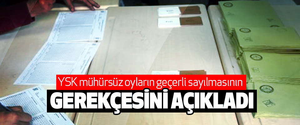 YSK mühürsüz oyların geçerli sayılmasının Gerekçesini Açıkladı