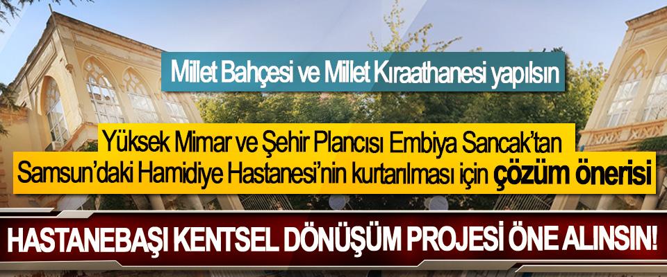Yüksek Mimar ve Şehir Plancısı Embiya Sancak'tan Samsun'daki Hamidiye Hastanesi'nin kurtarılması için çözüm önerisi