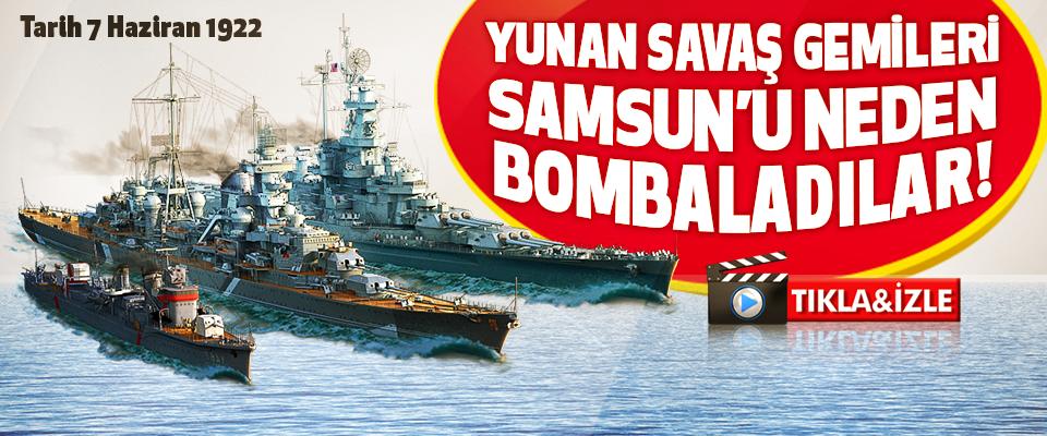 Yunan Savaş Gemileri Samsun'u Neden Bombaladılar!