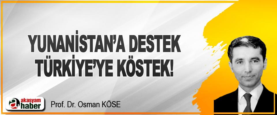 Yunanistan'a Destek, Türkiye'ye Köstek!