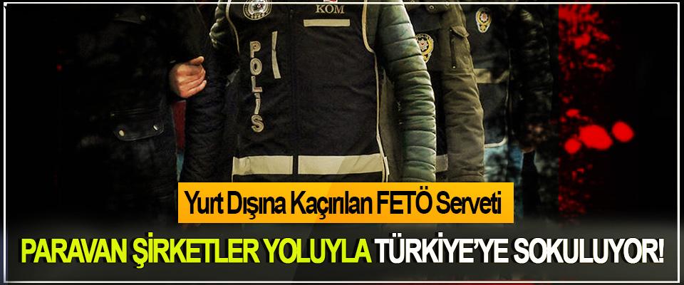 Yurt Dışına Kaçırılan FETÖ Serveti Paravan Şirketler Yoluyla Türkiye'ye Sokuluyor!