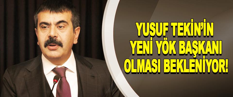 Yusuf Tekin'in Yeni Yök Başkanı Olması Bekleniyor!