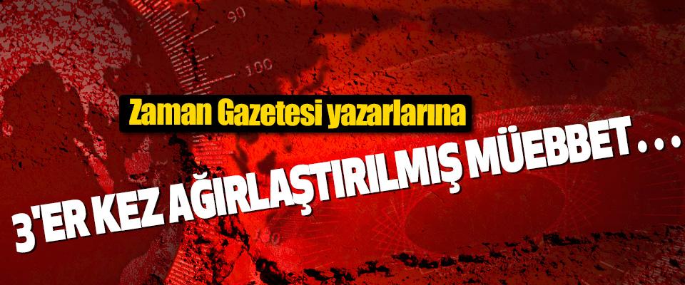 Zaman Gazetesi yazarlarına 3'er kez ağırlaştırılmış müebbet hapis talebi