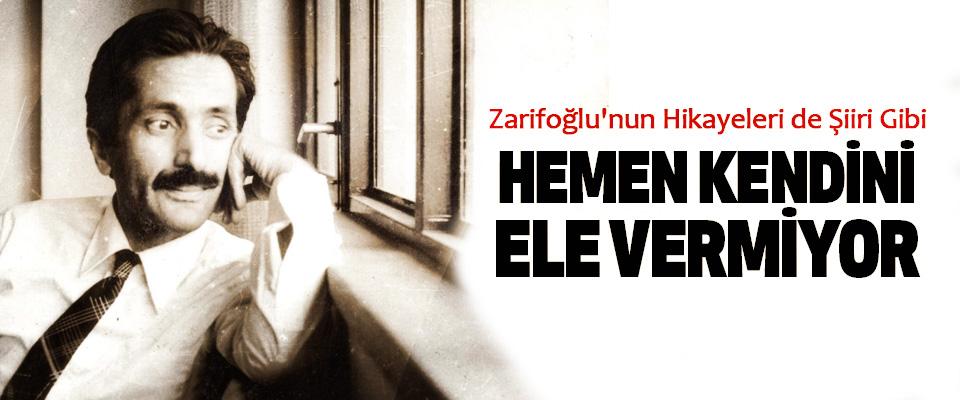 Zarifoğlu'nun Hikayeleri de Şiiri Gibi Hemen Kendini Ele Vermiyor