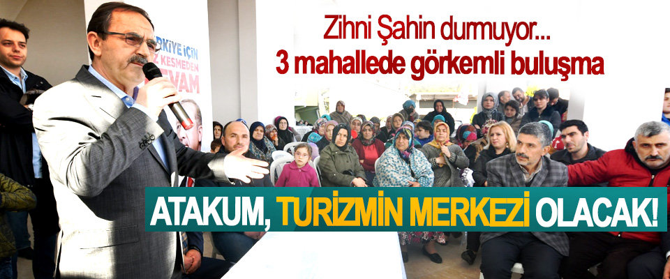 Zihni Şahin; Atakum, turizmin merkezi olacak!