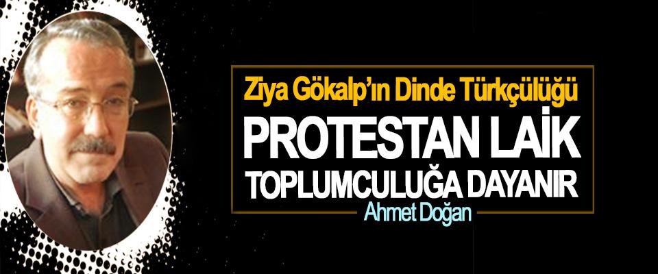 Ziya Gökalp'ın Dinde Türkçülüğü Protestan Laik Toplumculuğa Dayanır
