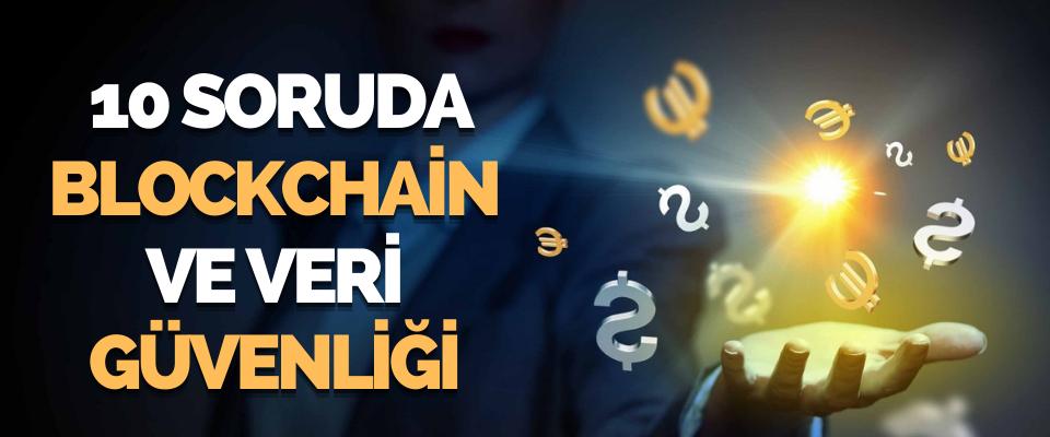 10 Soruda Blockchain Ve Veri Güvenliği