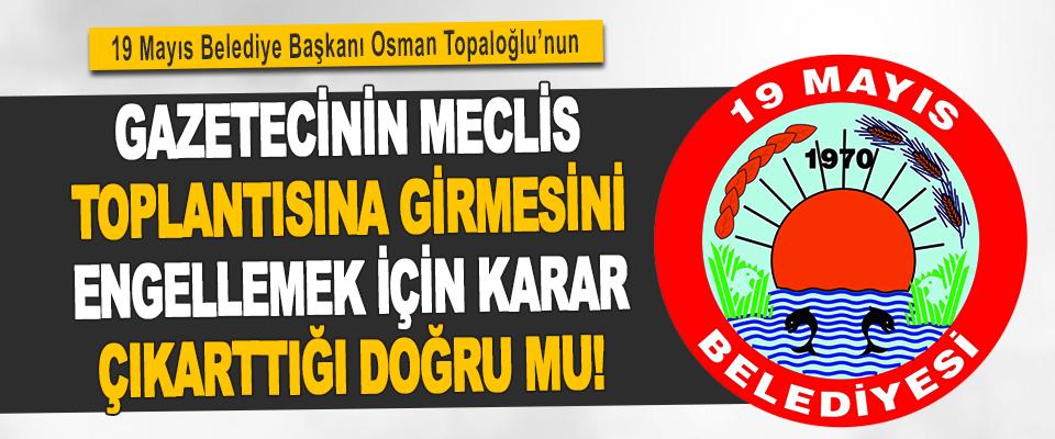 19 Mayıs Belediye Başkanı Osman Topaloğlu'nun