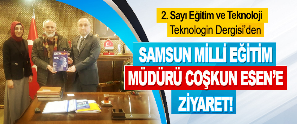 Teknologin Dergisi'den Samsun Milli Eğitim Müdürü Coşkun Esen'e Ziyaret!