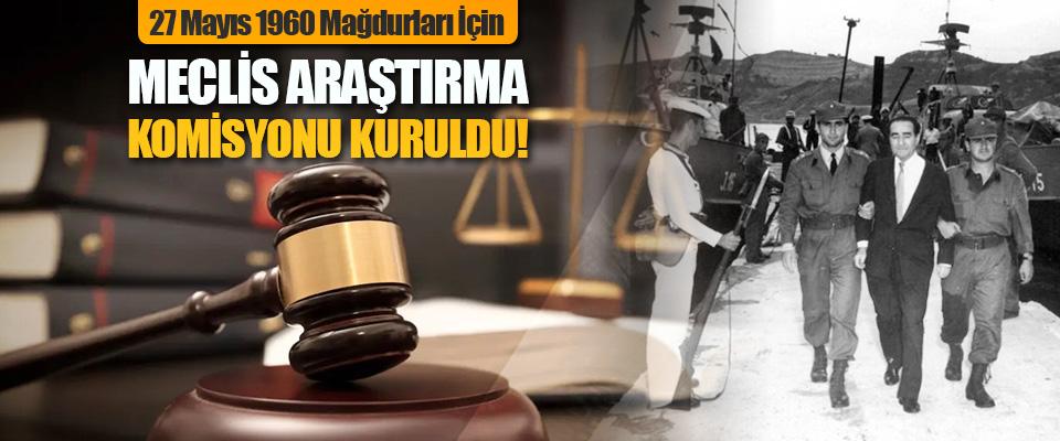 27 Mayıs 1960 Mağdurları İçin Meclis Araştırma Komisyonu Kuruldu!