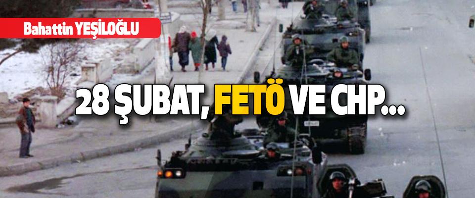 28 Şubat, FETÖ, CHP ve...