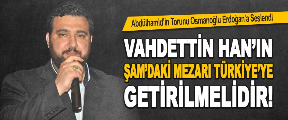 Abdülhamid'in Torunu Osmanoğlu Erdoğan'a Seslendi