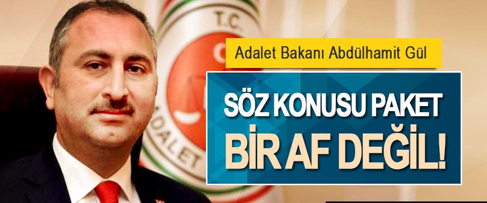 Adalet Bakanı Abdülhamit Gül: Söz Konusu Paket Bir Af Değil!