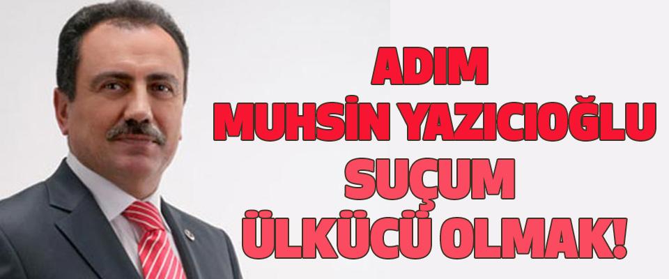 Adım Muhsin Yazıcıoğlu Suçum Ülkücü Olmak!
