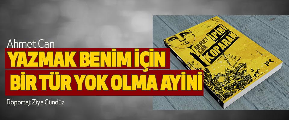 Ahmet Can: Yazmak Benim İçin Bir Tür Yok Olma Ayini