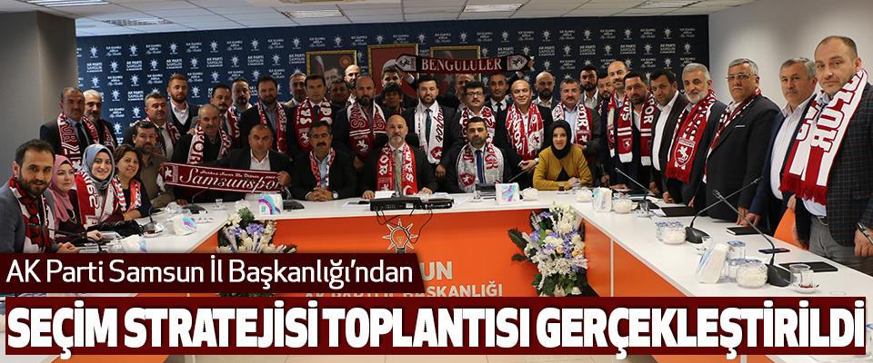 AK Parti Samsun İl Başkanlığı Seçim Stratejisi Toplantısı Gerçekleştirildi