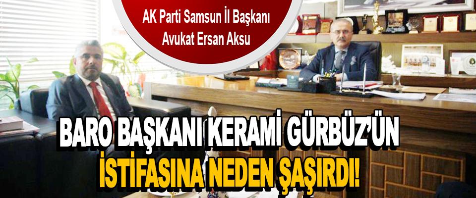 Aksu Baro Başkanı Kerami Gürbüz'ün İstifasına Neden Şaşırdı!