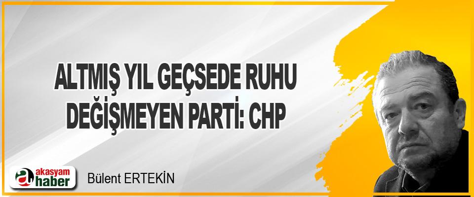 Altmış Yıl Geçsede Ruhu Değişmeyen Parti: CHP