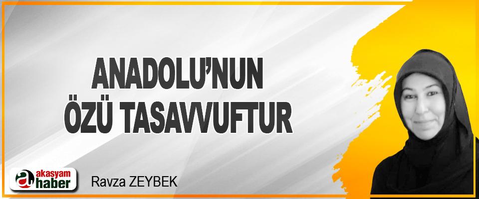Anadolu'nun Özü Tasavvuftur