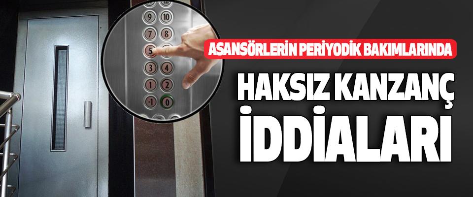 Asansörlerin Periyodik Bakımlarında Haksız Kanzanç İddiaları