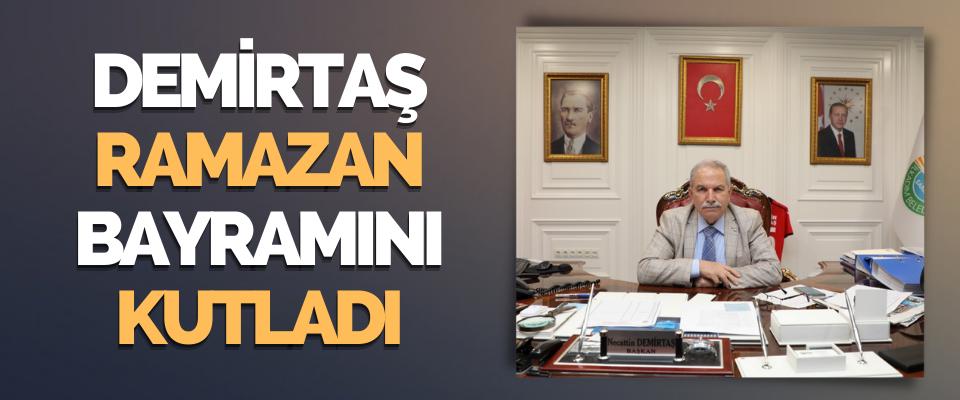Başkan Demirtaş Türk İslam Âleminin Ramazan Bayramını Kutladı