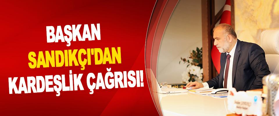 Başkan İbrahim Sandıkçı'dan Kardeşlik Çağrısı!