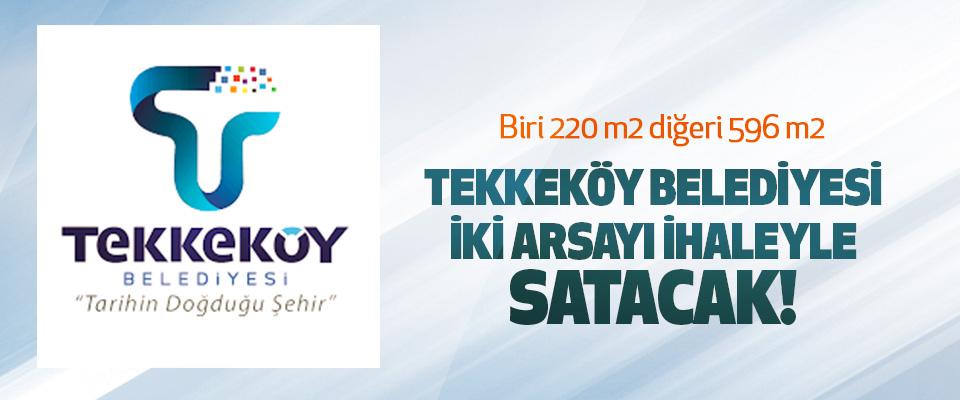 Tekkeköy Belediyesi İki Arsayı İhaleyle Satacak!