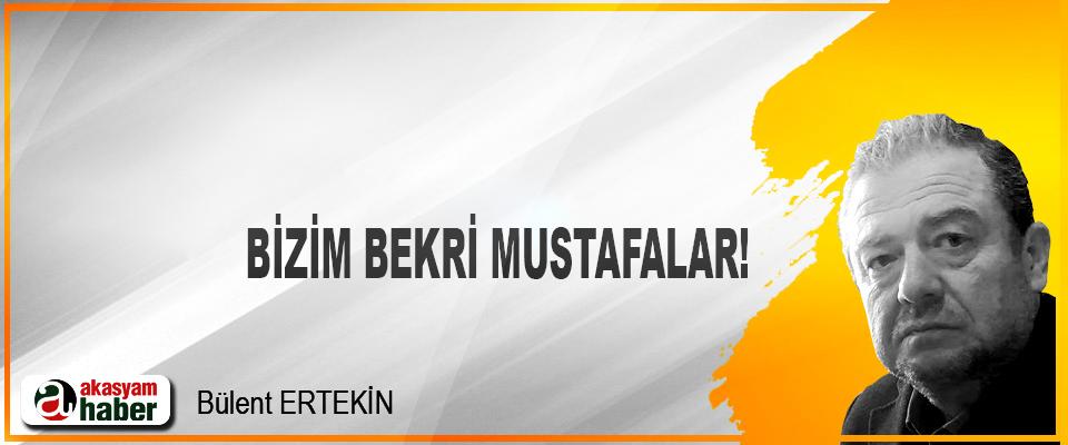 Bizim Bekri Mustafalar!