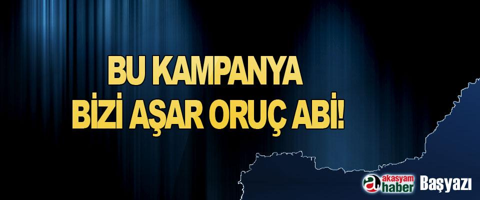 Bu Kampanya Bizi Aşar Oruç Abi!