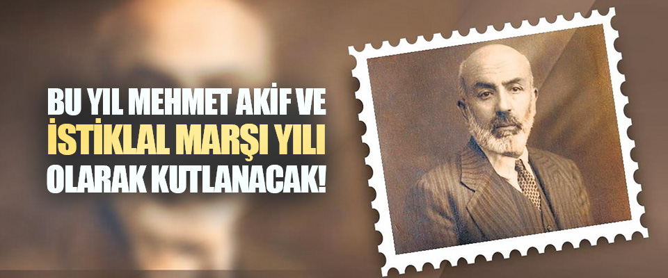 Bu Yıl Mehmet Akif ve İstiklal Marşı Yılı Olarak Kutlanacak!