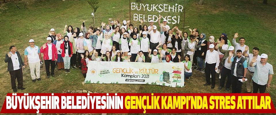 Büyükşehir Belediyesinin Gençlik Kampı'nda Stres Attılar!
