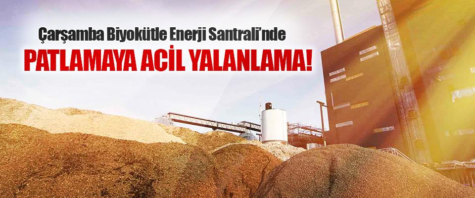 Çarşamba Biyokütle Enerji Santrali'nde Patlamaya Acil Yalanlama!