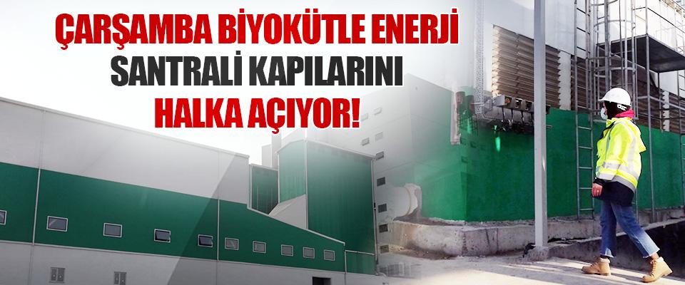 Çarşamba Biyokütle Enerji Santrali Kapılarını Halka Açıyor!