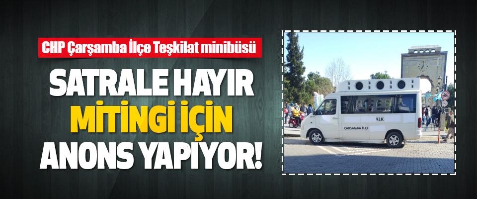 CHP Çarşamba İlçe Teşkilat Minibüsü Satrale Hayır Mitingi İçin Anons Yapıyor!