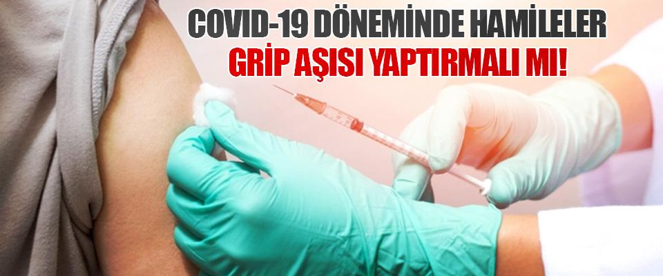 Covıd-19 Döneminde Hamileler Grip Aşısı Yaptırmalı mı!