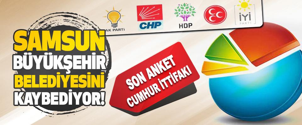 Cumhur İttifakı Samsun Büyükşehir Belediyesini Kaybediyor!