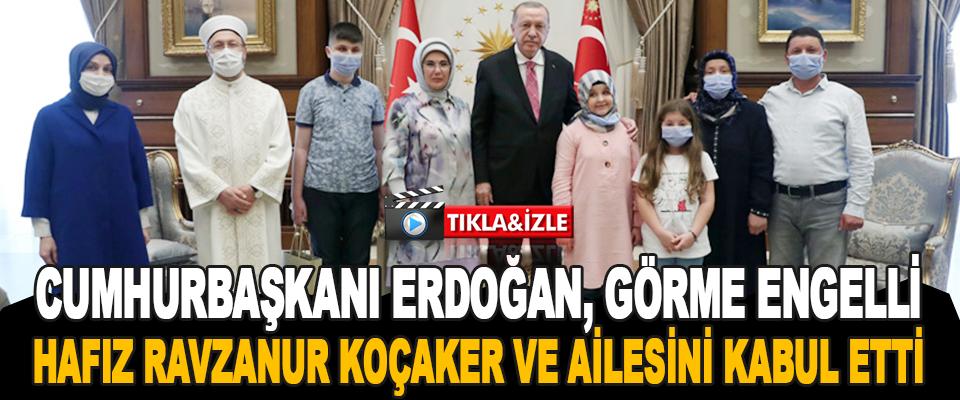 Cumhurbaşkanı Erdoğan, Görme Engelli Hafız Ravzanur Koçaker Ve Ailesini Kabul Etti