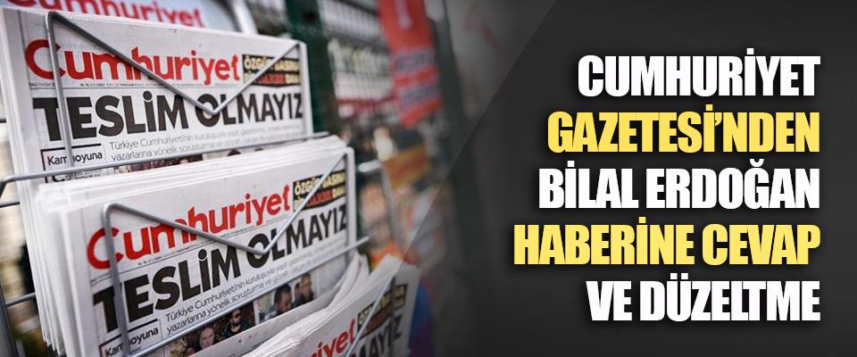 Cumhuriyet Gazetesi'nden Bilal Erdoğan Haberine Cevap ve Düzeltme