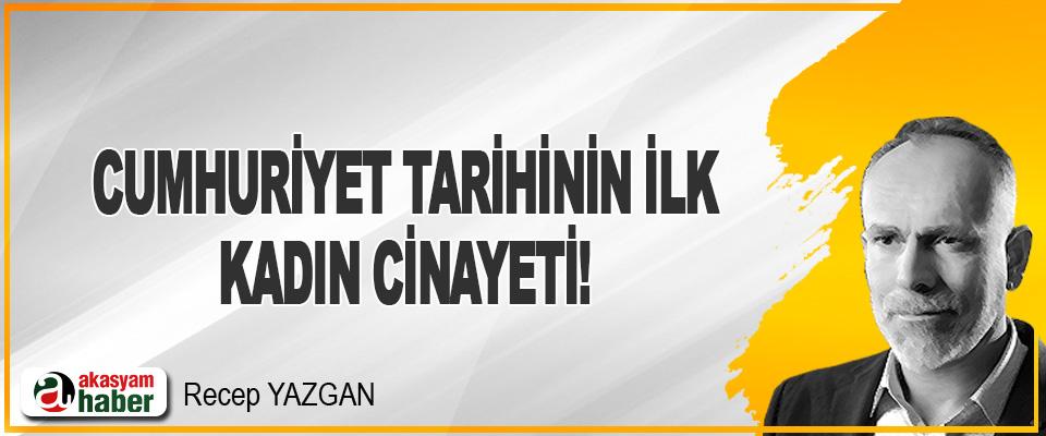 Cumhuriyet Tarihinin İlk Kadın Cinayeti!