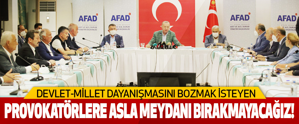 Devlet-Millet Dayanışmasını Bozmak İsteyen Provokatörlere Asla Meydanı Bırakmayacağız!