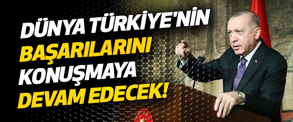 Dünya Salgın Sonrası Dönemde de Türkiye'nin Başarılarını Konuşmaya Devam Edecek!