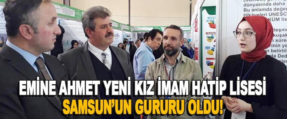 Emine Ahmet Yeni Kız İmam Hatip Lisesi Samsun'un Gururu Oldu!