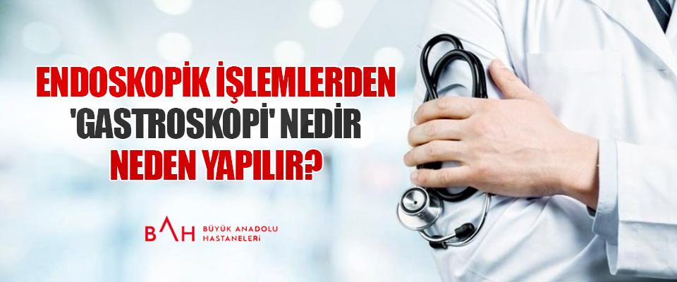 Endoskopik İşlemlerden 'Gastroskopi' Nedir, Neden Yapılır?