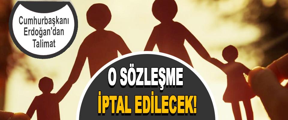 Erdoğan'dan Talimat O Sözleşme İptal Edilecek!