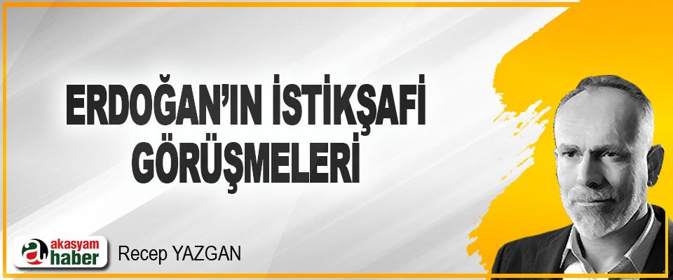 Erdoğan'ın İstikşafi Görüşmeleri